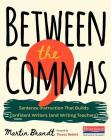 Between the Commas: Sentence Instruction That Builds Confident Writers (and Writing Teachers) Cover Image
