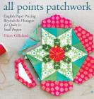 All Points Patchwork: English Paper Piecing Beyond the Hexagon for Quilts & Small Projects Cover Image