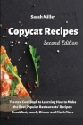 Copycat recipes: The New Cookbook to Learning How to Make the Best Popular Restaurants' Recipes: Breakfast, Lunch Dinner and Much More Cover Image