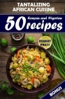 Tantalizing African Cuisine: 50 Kenyan and Nigerian Recipes Cover Image