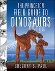 The Princeton Field Guide to Dinosaurs Cover Image