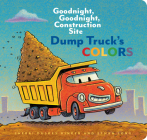 Dump Truck's Colors: Goodnight, Goodnight, Construction Site (Children's Concept Book, Picture Book, Board Book for Kids) Cover Image