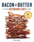 Bacon & Butter: The Ultimate Ketogenic Diet Cookbook Cover Image