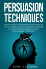 Persuasion Techniques: Discover How To Influence And Persuade People And Why You NEED To Understand The Psychology Behind it Through Dark Psy Cover Image