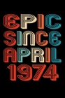 Epic Since April 1974: Perfect Birthday Gift for 46 Year Old Men and Women Cover Image