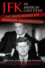 JFK: An American Coup D'etat: The Truth Behind the Kennedy Assassination Cover Image