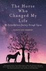 The Horse Who Changed My Life: My Serendipitous Journey through Equus Cover Image