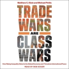 Trade Wars Are Class Wars Lib/E: How Rising Inequality Distorts the Global Economy and Threatens International Peace Cover Image
