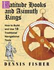 Latitude Hooks and Azimuth Rings: How to Build and Use 18 Traditional Navigational Tools Cover Image