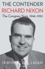 The Contender: Richard Nixon, the Congress Years, 1946-1952 Cover Image
