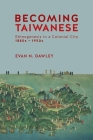 Becoming Taiwanese: Ethnogenesis in a Colonial City, 1880s to 1950s (Harvard East Asian Monographs #420) Cover Image