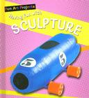 Having Fun with Sculpture (Fun Art Projects) Cover Image