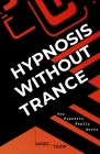 Hypnosis Without Trance: How Hypnosis Really Works Cover Image