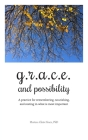 G.R.A.C.E. and Possibility: A practice for remembering, nourishing, and resting in what is most important Cover Image