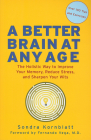 Better Brain at Any Age: The Holistic Way to Improve Your Memory, Reduce Stress, and Sharpen Your Wits Cover Image
