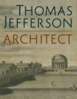 Thomas Jefferson, Architect: Palladian Models, Democratic Principles, and the Conflict of Ideals Cover Image