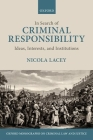 In Search of Criminal Responsibility: Ideas, Interests, and Institutions (Oxford Monographs on Criminal Law and Justice) Cover Image