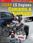 Swap Ls Engines Into Camaros & Firebirds: 1967-1981 Cover Image