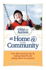 The Child with Autism at Home & in the Community: Over 600 Must-Have Tips for Making Home Life and Outings Easier for Everyone! Cover Image