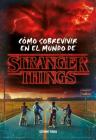 Stranger Things. Cómo sobrevivir en el mundo de Stranger Things Cover Image