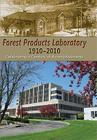 Forest Products Laboratory, 1910-2010: Celebrating a Century of Accomplishments Cover Image
