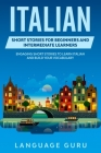 Italian Short Stories for Beginners and Intermediate Learners: Engaging Short Stories to Learn Italian and Build Your Vocabulary Cover Image
