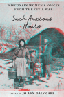Such Anxious Hours: Wisconsin Women's Voices from the Civil War (Wisconsin Studies in Autobiography) Cover Image