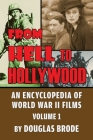 From Hell To Hollywood: An Encyclopedia of World War II Films Volume 1 Cover Image