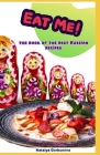 Eat Me!: The Book of the Best Russian Recipes Cover Image