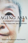Aging Asia: The Economic and Social Implications of Rapid Demographic Change in China, Japan, and South Korea Cover Image
