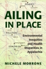Ailing in Place: Environmental Inequities and Health Disparities in Appalachia Cover Image