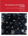 The Anatomy of the Body of God: Being The Supreme Revelation of Cosmic Consciousness Cover Image
