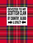 Devoted To My Scottish Clan By Country, Blood & Loyalty: Tartan Red Plaid Notebook 100 Pages 8.5x11 Scottish Family Heritage Scotland Gifts Cover Image