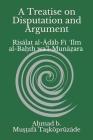 A Treatise on Disputation and Argument: Risālat al-Ādāb Fī ʿIlm al-Baḥth wa'l-Munāẓara Cover Image