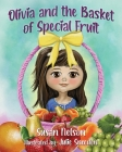 Olivia and the Basket of Special Fruit Cover Image