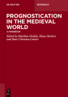 Prognostication in the Medieval World: A Handbook (de Gruyter Reference) Cover Image