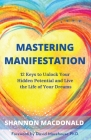 Mastering Manifestation: 12 Keys to Unlock Your Hidden Potential and Live the Life of Your Dreams Cover Image