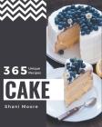 365 Unique Cake Recipes: A Cake Cookbook for All Generation Cover Image