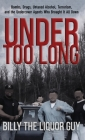 Under Too Long: Bombs, Drugs, Untaxed Alcohol, Terrorism, And The Undercover Agents Who Brought It All Down Cover Image