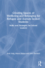 Creating Spaces of Wellbeing and Belonging for Refugee and Asylum-Seeker Students: Skills and Strategies for School Leaders Cover Image