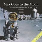 Max Goes to the Moon: A Science Adventure with Max the Dog (Science Adventures with Max the Dog series) Cover Image