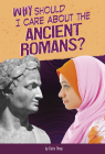 Why Should I Care about the Ancient Romans? Cover Image