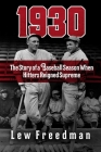 1930: The Story of a Baseball Season When Hitters Reigned Supreme Cover Image