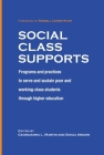 Social Class Supports: Programs and Practices to Serve and Sustain Poor and Working-Class Students Through Higher Education Cover Image
