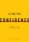 A Time for Confidence: Trusting God in a Post-Christian Society Cover Image