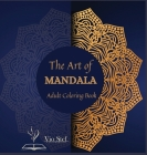 The Art of Mandala: An Adult Coloring Book Featuring 72 of the World's Most Beautiful Mandalas for Stress Relief and Relaxation, Featuring Cover Image