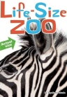 Life-Size Zoo: From Tiny Rodents to Gigantic Elephants, an Actual Size Animal Encyclopedia Cover Image