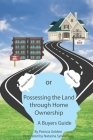 Possessing The Land Through Homeownership: (A Buyer's Guide) Cover Image