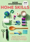 Good Housekeeping Home Skills: Master Your Domain with Practical Solutions to Everyday Challenges Cover Image