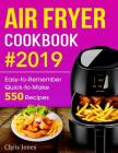 Air Fryer Cookbook: Easy-To-Remember Quick-To-Make 550 Recipes Cover Image